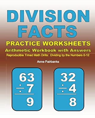 Division Facts Practice Worksheets Arithmetic Workbook with Answers: Reproducible Timed Math Drills: Dividing by the Numbers 0-12 by CreateSpace Independent Publishing Platform