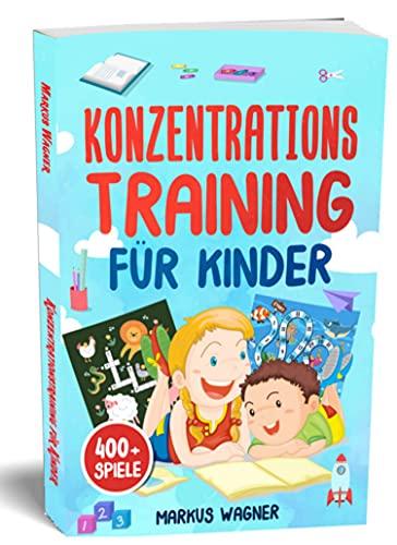 Konzentrationstraining für Kinder: Konzentrationsspiele zur Verbesserung der Konzentration von Kindern - Quiz, Rätsel und vieles mehr (400 + Spiele)