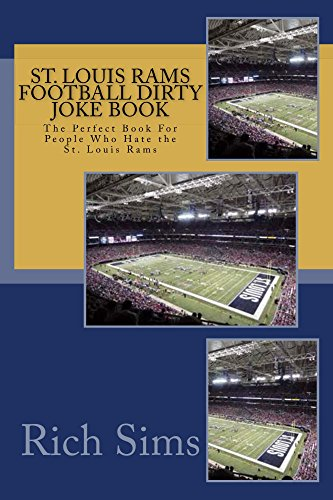 St. Louis Rams Football Dirty Joke Book: The Perfect Book For People Who Hate the St. Louis Rams (NFL Football Jokebook 1)