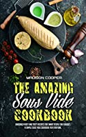 The Amazing Sous Vide Cookbook: Amazingly Easy And Tasty Recipes for Smart People on a Budget. A Simple Sous Vide Cookbook For Everyone.
