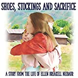 Shoes, Stockings and Sacrifice: A Story from the Life of Ellen Breakell Neibaur