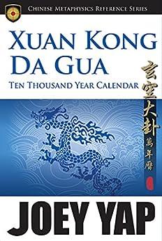 Xuan Kong Da Gua Ten Thousand Year Calendar by [Joey Yap]