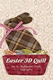 Easter 3D Quill: Step – by – Step Make Easter 3D Quill, Simple And Fun: Easter 3D Quill for Beginners (English Edition)