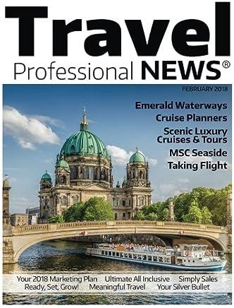 Travel Professional NEWS - February 2018: The Magazine for Travel Professionals who Sell Travel