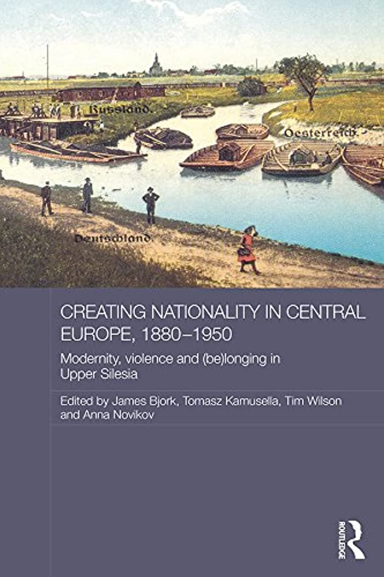 バケット心理的確立Creating Nationality in Central Europe, 1880-1950: Modernity, Violence and (Be) Longing in Upper Silesia (Routledge Studies in the History of Russia and Eastern Europe) (English Edition)