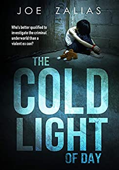 The Cold Light Of Day: A tense crime novel that will have you on the edge of your seat. by [Joe Zalias]