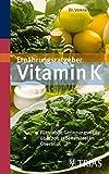 Ernährungsratgeber Vitamin K: Für stabile Gerinnungswerte: über 700 Lebensmittel im Überblick
