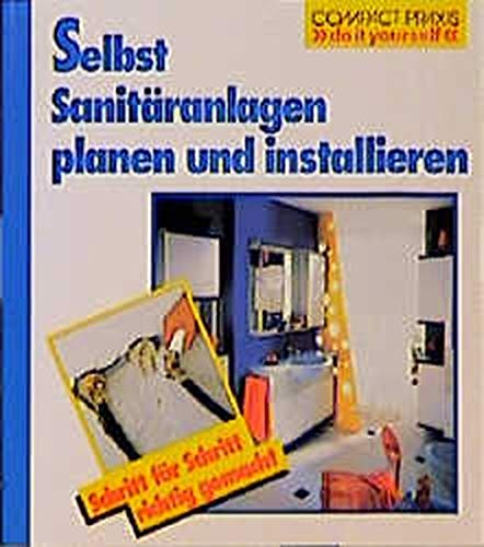 "Selbst Sanitäranlagen installieren (Compact-Praxis ""do it yourself\"")"