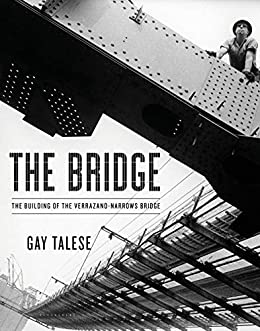 The Bridge: The Building of the Verrazano-Narrows Bridge by [Gay Talese]
