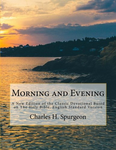 Compare Textbook Prices for Morning and Evening: A New Edition of the Classic Devotional Based on The Holy Bible, English Standard Version  ISBN 9781985260078 by Charles H. Spurgeon