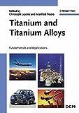 Titanium and Titanium Alloys: Fundamentals and Applications