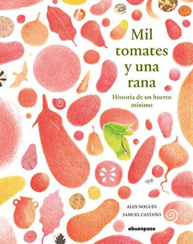 Mil tomates y una rana: Historia de un huerto mínimo