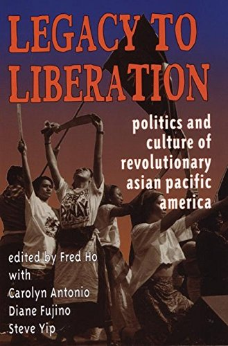 Legacy to Liberation: Politics and Culture of Revolutionary Asian Pacific America