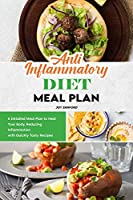 Anti-Inflammatory Diet Meal Plan: A Detailed Meal Plan to Heal Your Body, Reducing Inflammation with Quickly Tasty Recipes
