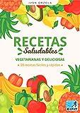 Recetas Saludables Vegetarianas y Deliciosas: Aprende a cocinar diferentes tipos de recetas vegetarianas y veganas como ensaladas, sopas, tartas, pizzas, postres y mucho más...