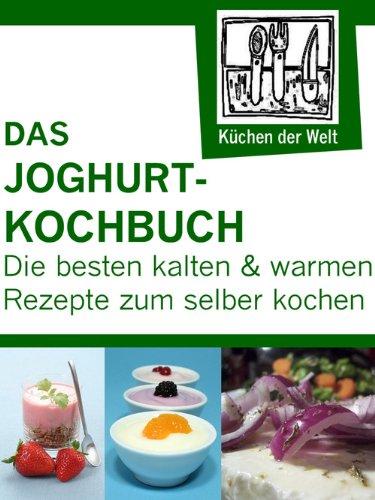 Die besten Joghurtrezepte: Renzingers Sammlung der besten Rezepte