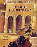Raffaello e la Fornarina. Ediz. a colori