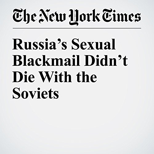 Russia's Sexual Blackmail Didn't Die With the Soviets copertina