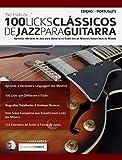 100 Licks Clássicos de Jazz Para Guitarra: Aprenda 100 Licks de Jazz na Guitarra no Estilo dos 20 Maiores Guitarristas do Mundo (licks de guitarra Livro 3) (Portuguese Edition)