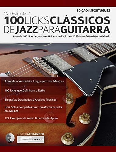 100 Licks Clássicos de Jazz Para Guitarra: Aprenda 100 Licks de ...