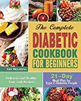 The Complete Diabetic Cookbook for Beginners: Delicious and Healthy Low-carb Recipes with 21-Day Meal Plan for Type 2 Diabetes People