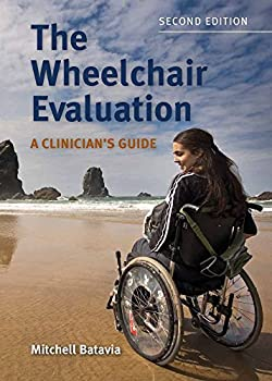 The Wheelchair Evaluation  A Clinician s Guide  A Clinician s Guide