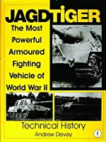 Jagdtiger: The Most Powerful Armoured Fighting Vehicle of World War II : Technical History (Schiffer Military History)