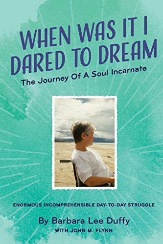 Book: When Was it I Dared to Dream - The Journey of a soul incarnate by Barbara Lee Duffy with John M. Flynn