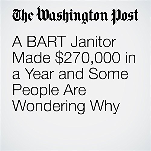 A BART Janitor Made $270,000 in a Year and Some People Are Wondering Why copertina