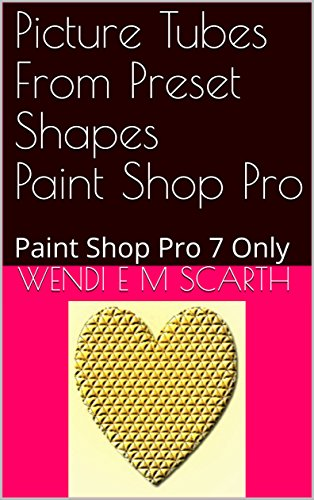 Picture Tubes From Preset Shapes Paint Shop Pro: Paint Shop Pro 7 Only (Paint Shop Pro Made Easy Book 362) (English Edition)