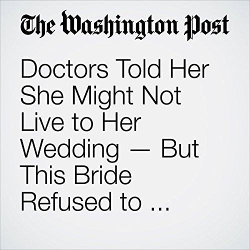 Doctors Told Her She Might Not Live to Her Wedding — But This Bride Refused to Move up the Date copertina