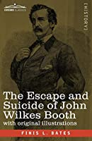 The Escape and Suicide of John Wilkes Booth: The First True Account of Lincoln's Assassination Containing a Complete Confession by Booth Many Years After the Crime, with original illustrations