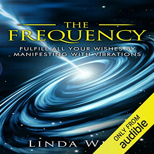 Page de couverture de The Frequency: Fulfill All Your Wishes by Manifesting with Vibrations