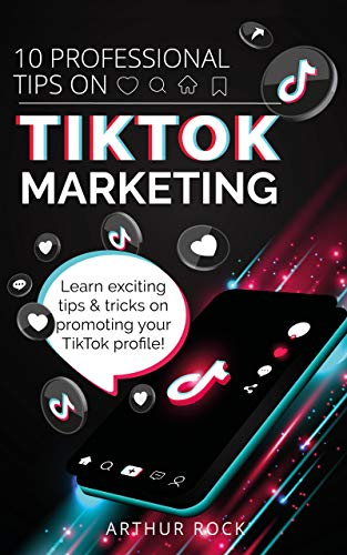 10 Professional Tips On TikTok Marketing: Learn exciting tips & tricks on promoting...