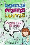 Knifflig, Pfiffig, Lustig: Mehr als 150 spannende und unterhaltsame Rätsel für Kinder ab 10 Jahre