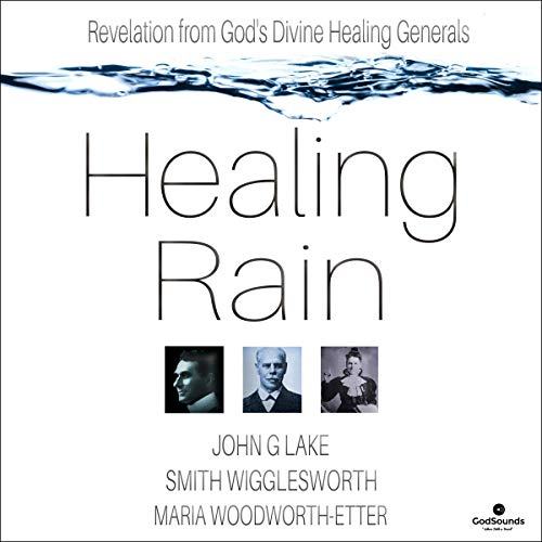 Healing Rain: Revelation from God's Divine Healing Generals  By  cover art