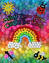 Mini Pom Pom Crafts for Kids: Easy and fun mini pompom crafts for children with cute animals, nature, birds, sports, insects, fruits, transportation and fantasy designs