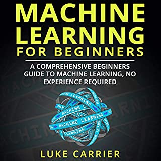 Machine Learning for Beginners: A Comprehensive Beginners Guide to Machine Learning, No Experience Required! cover art