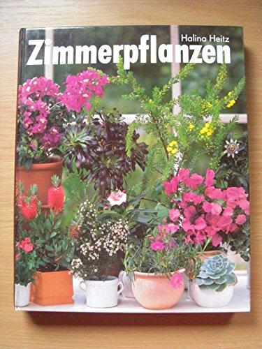 Heitz Zimmerpflanzen : so grünen und blühen sie am schönsten ; mit Porträts und Pflegeanleitungen der beliebtesten Grün- und Blütenpflanzen sowie Novitäten und Raritäten ; mit Grünteil.
