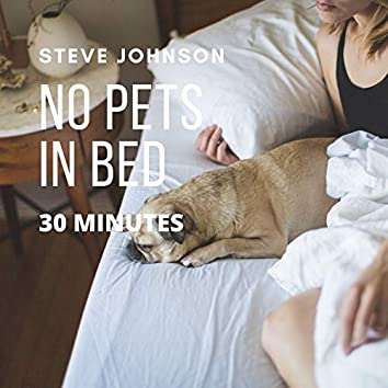No Pets in Bed (30 Minutes)
