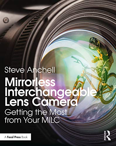 Mirrorless Interchangeable Lens Camera: Getting the Most from Your MILC (English Edition)