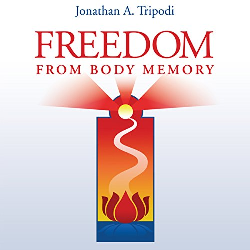 Freedom from Body Memory Audiobook By Jonathan Tripodi cover art