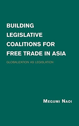 Building Legislative Coalitions for Free Trade in Asia: Globalization as Legislation