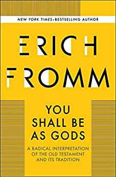 You Shall Be as Gods: A Radical Interpretation of the Old Testament and Its Tradition by [Erich Fromm]