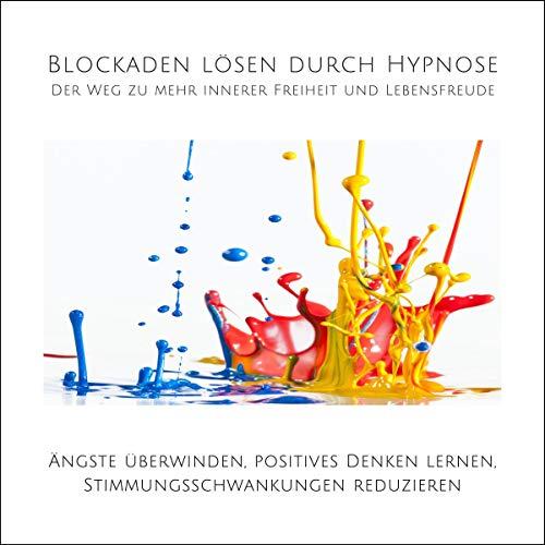 Blockaden lösen durch Hypnose - Der Weg zu mehr innerer Freiheit und Lebensfreude Titelbild