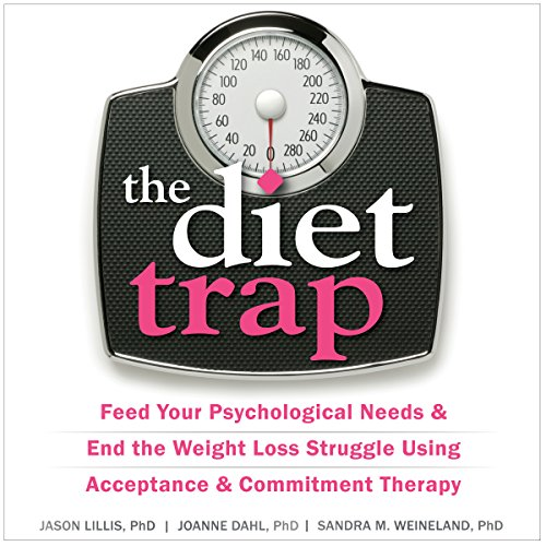 The Diet Trap     Feed Your Psychological Needs and End the Weight Loss Struggle Using Acceptance and Commitment Therapy              By:                                                                                                                                 Jason Lillis PhD,                                                                                        JoAnne Dahl PhD,                                                                                        Sandra M. Weineland PhD                               Narrated by:                                                                                                                                 Stephen Paul Aulridge Jr.                      Length: 5 hrs and 23 mins     29 ratings     Overall 4.1