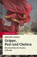Grippe, Pest Und Cholera: Eine Geschichte Der Seuchen in Europa
