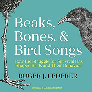 Beaks, Bones and Bird Songs     How the Struggle for Survival Has Shaped Birds and Their Behavior              By:                                                                                                                                 Roger Lederer                               Narrated by:                                                                                                                                 Charles Constant                      Length: 7 hrs and 22 mins     6 ratings     Overall 4.3
