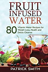 commercial Fruit-filled water: 80 recipes for vitamin water for weight loss, health and detoxification (vitamins … top detox cleanses