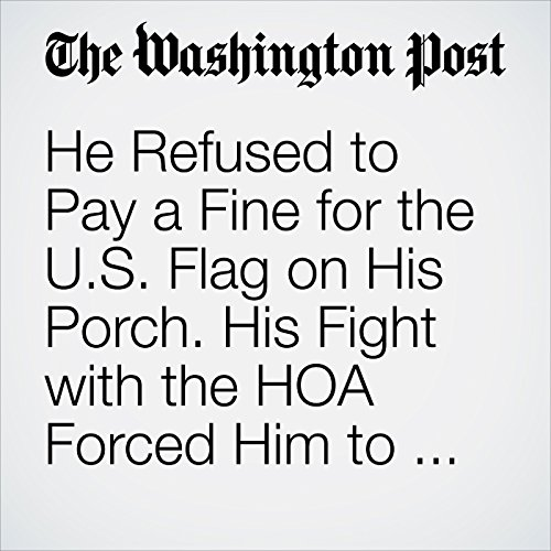 He Refused to Pay a Fine for the U.S. Flag on His Porch. His Fight with the HOA Forced Him to Sell His House. copertina